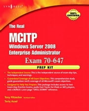The Real MCTS/MCITP Exam 70-647 Prep Kit: Independent and Complete Self-Paced Solutions ebook by Piltzecker, Anthony