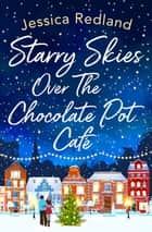 Starry Skies Over The Chocolate Pot Cafe - A heartwarming festive read to curl up with in 2021 ebook by Jessica Redland