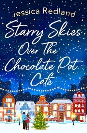 Starry Skies Over The Chocolate Pot Cafe - A heartwarming festive read to curl up with this winter 2020 ebook by Jessica Redland