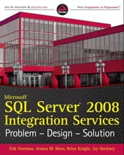 Microsoft SQL Server 2008 Integration Services - Problem, Design, Solution ebook by Erik Veerman,Jessica M. Moss,Brian Knight,Jay Hackney