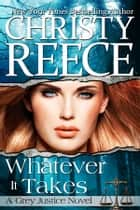 Whatever It Takes - A Grey Justice Novel ebook by Christy Reece