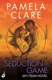 Seduction Game: I-Team 7 (A series of sexy, thrilling, unputdownable adventure) ebook by Pamela Clare