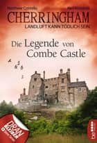 Cherringham - Die Legende von Combe Castle - Landluft kann tödlich sein eBook by Neil Richards, Matthew Costello, Sabine Schilasky