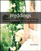 Wedding Photography - From Snapshots to Great Shots ebook by Suzy Clement