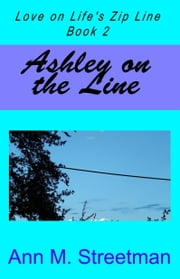 Ashley on the Line, Love on Life's Zip Line Book 2 ebook by Ann M Streetman