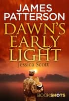 Dawn's Early Light - BookShots ebook by James Patterson, Jessica Scott