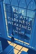 Blue is a Darkness Weakened by Light - A Tor.com Original ebook by Sarah McCarry