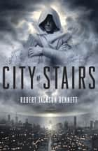 City of Stairs - A Novel ebook by Robert Jackson Bennett