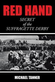 Red Hand - Secret of the Suffragette Derby ebook by Michael Tanner