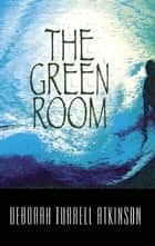 The Green Room - A Storm Kayama Mystery ebook by Deborah Turrell Atkinson
