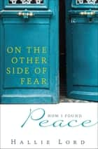 On the Other Side of Fear - How I Found Peace ebook by Hallie Lord