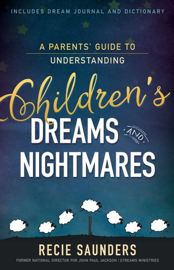 A Parents' Guide to Understanding Children's Dreams and Nightmares eBook by Recie Saunders