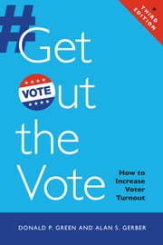 Get Out the Vote - How to Increase Voter Turnout ebook by Donald P. Green,Alan S. Gerber
