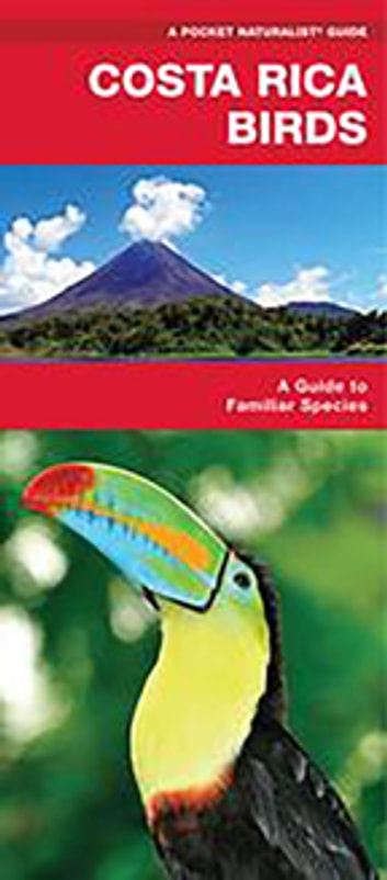 Costa Rica Birds - A Folding Pocket Guide to Familiar Species ebook by James Kavanagh,Waterford Press