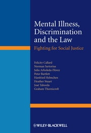 Mental Illness, Discrimination and the Law - Fighting for Social Justice ebook by Felicity Callard,Norman Sartorius,Peter Bartlett,Hanfried Helmchen,Heather Stuart,José Taborda,Graham Thornicroft,Julio Arboleda-Flórez