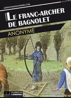 Le franc-archer de Bagnolet ebook by Anonyme