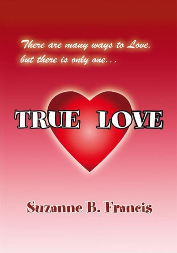 TRUE LOVE ebook by Suzanne B. Francis