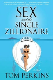 Sex and the Single Zillionaire - A Novel ebook by Tom Perkins