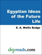 Egyptian Ideas of the Future Life ebook by Budge, E. A. Wallis