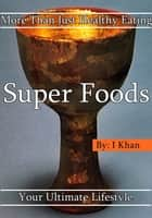 Super Foods ebook by Iman Khan