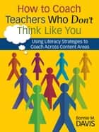How to Coach Teachers Who Don't Think Like You ebook by Bonnie M. Davis