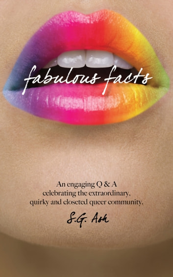 Fabulous Facts - An Engaging Q & A Celebrating The Extraordinary, Quirky, Queer Community ebook by S.G. Ash