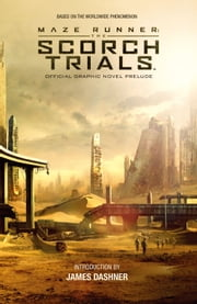 Maze Runner: The Scorch Trials Official Graphic Novel Prelude ebook by Jackson Lanzing,Collin Kelly,Various,Various