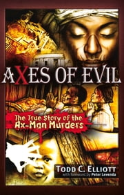 Axes of Evil - The True Story of the Ax-Man Murders ebook by Todd C. Elliott,Peter Levenda