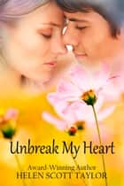 Unbreak My Heart - Childhood Sweethearts Reunited ebook by Helen Scott Taylor