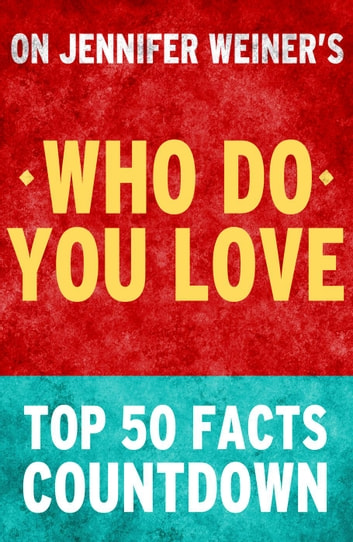 Who Do You Love: Top 50 Facts Countdown ebook by TK Parker