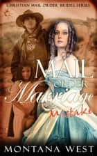 A Mail Order Marriage Mistake ebook by Montana West