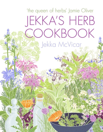 Jekka's Herb Cookbook - Foreword by Jamie Oliver ebook by Jekka McVicar