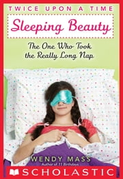Twice Upon a Time #2: Sleeping Beauty, The One Who Took the Really Long Nap ebook by Wendy Mass