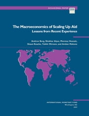 The Macroeconomics of Scaling Up Aid: Lessons from Recent Experience ebook by Andrew Mr. Berg,Mumtaz Mr. Hussain,Shaun Roache,Amber Mahone,Tokhir Mr. Mirzoev,Shekhar Mr. Aiyar