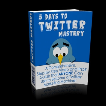 5 Days To Twitter Mastery - A Comphrehensive Step By Step Video and pdf Guide That Anyone Can Use to Become a Twitter Marketing Machine ebook by Sven Hyltén-Cavallius