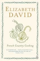 French Country Cooking ebook by Elizabeth David