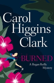 Burned - A Regan Reilly Mystery ebook by Carol Higgins Clark