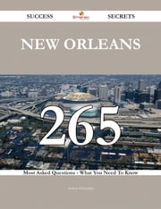 New Orleans 265 Success Secrets - 265 Most Asked Questions On New Orleans - What You Need To Know ebook by Arthur Schneider