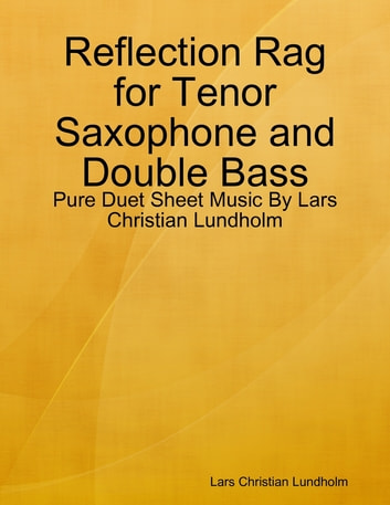 Reflection Rag for Tenor Saxophone and Double Bass - Pure Duet Sheet Music By Lars Christian Lundholm ebook by Lars Christian Lundholm