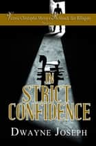 In Strict Confidence ebook by Dwayne Joseph