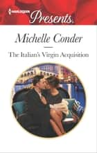 The Italian's Virgin Acquisition - An Emotional and Sensual Romance ebook by Michelle Conder