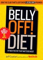 The Belly Off! Diet - Attack the Fat That Matters Most ebook by Jeff Csatari, Editors of Men's Health Magazi