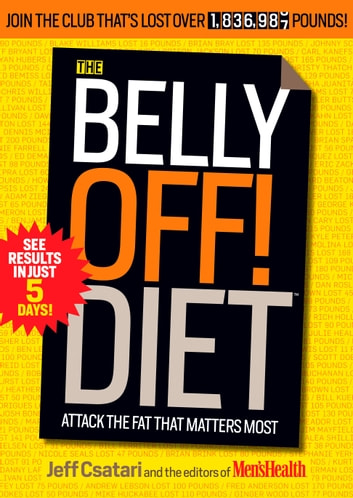 The Belly Off! Diet - Attack the Fat That Matters Most ebook by Jeff Csatari,Editors of Men's Health Magazi