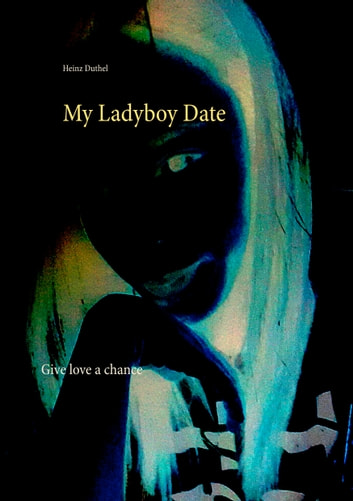 My Ladyboy Date - Give love a chance ebook by Heinz Duthel