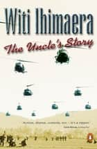 Uncle's Story ebook by Witi Ihimaera