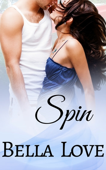 Spin - A Sexy Contemporary Romance ebook by Bella Love