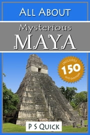 All About: Mysterious Maya ebook by P S Quick