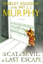 The Cat, the Devil, the Last Escape - A Novel ebook by Shirley Rousseau Murphy, Pat J. J. Murphy
