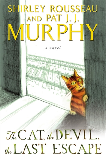 The Cat, the Devil, the Last Escape - A Novel ebook by Shirley Rousseau Murphy,Pat J. J. Murphy