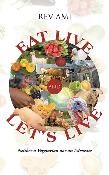 Eat Live and Let's Live - Neither a Vegetarian nor an Advocate ebook by Rev Ami